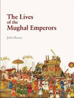 The Lives of the Mughal Emperors - John Reeve