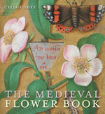 The Medieval Flower Book : Thirty Fonts to Scribble, Sketch, and Make Your Ow... - Celia Fisher