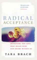 Radical Acceptance : Awakening the Love That Heals Fear and Shame - Tara Brach