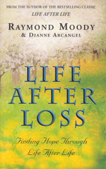 Life After Loss : Finding Hope Through Life After Life - Raymond A. Moody