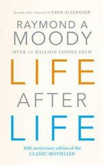 Life After Life : the Investigation of a Phenomenon, Survival of Bodily Death - Raymond A. Moody