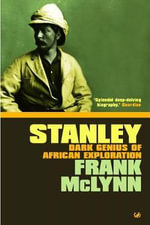 Stanley : Dark Genius of African Exploration - Frank McLynn