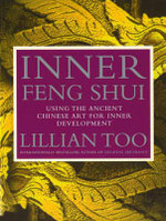 Inner Feng Shui : Using the Ancient Chinese Art for Inner Development - Lillian Too