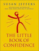 The Little Book of Confidence - Susan J. Jeffers