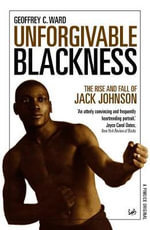 Unforgivable Blackness : The Rise and Fall of Jack Johnson - Geoffrey C. Ward