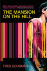 The Mansion on the Hill : Dylan, Young, Geffen, Springsteen and the Head-on Collision of Rock and Commerce - Fred Goodman