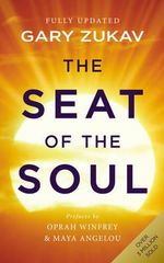 The Seat of the Soul : Inspiring Vision of Humanity's Spiritual Destiny - Gary Zukav