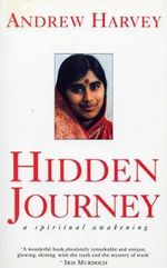 Hidden Journey : A Spiritual Awakening - Andrew Harvey