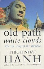 Old Path, White Clouds : Life Story of the Buddha - Thich Nhat Hanh
