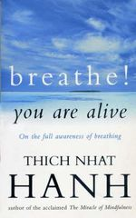 Breathe! You Are Alive : Sutra on the Full Awareness of Breathing - Thich Nhat Hanh