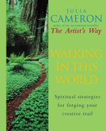 Walking in This World : Spiritual Strategies for Forging Your Creative Trail - Julia Cameron