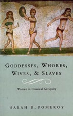 Goddesses, Whores, Wives and Slaves : Women in Classical Antiquity - Sarah B. Pomeroy