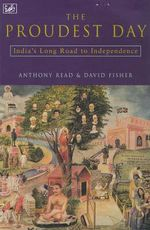 The Proudest Day : India's Long Road to Independencre - Anthony Read