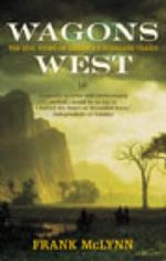 Wagons West : The Epic Story of America's Overland Trails - Frank McLynn