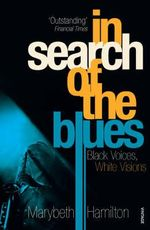In Search of the Blues : Black Voices, White Visions - Marybeth Hamilton
