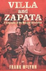 Villa and Zapata : A Biography of the Mexican Revolution - Frank McLynn