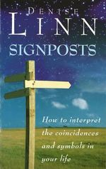 Signposts : How to Interpret the Coincidences and Symbols in Your Life - Denise Linn