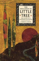 Education Of Little Tree : The Story of a Cherokee Boyhood - Forrest Carter