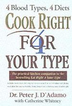 Cook Right 4 Your Type : For 4 Blood Types, 4 Diets - Peter J D'Adamo