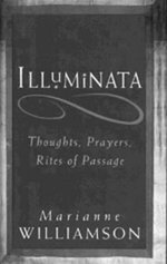 Illuminata : Thoughts, Prayers, Rites of Passage - Marianne Williamson