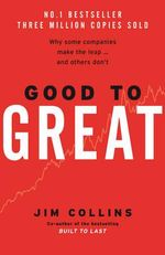Good to Great : Why Some Companies Make the Leap... and Others Don't :  Why Some Companies Make the Leap... And Others Don't - James Collins