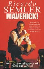 Maverick! : The Success Story Behind the World's Most Unusual Workshop - Ricardo Semler