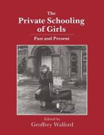 The Private Schooling of Girls : Past and Present - Geoffrey Walford