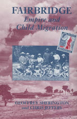 Fairbridge : Empire and Child Migration - Geoffrey E. Sherington