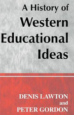 A History of Western Educational Ideas : Woburn Education Series - Professor Peter Gordon