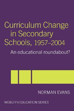 Curriculum Change in Secondary Schools, 1957-2004 : A Curriculum Roundabout? - Norman Evans