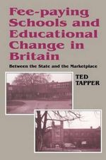 Fee-Paying Schools and Educational Change in Britain : Between the State and the Market Place - Ted Tapper