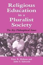 Religious Education in a Pluralist Society : The Key Philosophical Issues - John Edwards