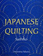 Japanese Quilting : Sashiko - Saikoh Takano