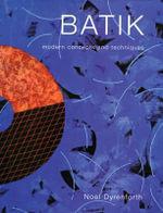 Batik : Modern Concepts and Techniques - Noel Dyrenforth