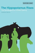 The Hippopotamus Rises : The Re-emergence of a Chess Opening - Andrew Martin