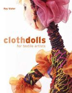 Cloth Dolls for Textile Artists - Ray Slater