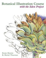 Botanical Illustration Course with the Eden Project : With the Eden Project - Rosie Martin