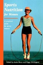 Sports Nutrition for Women : A Practical Guide for Active Women - Anita Bean