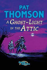 A Ghost-light in the Attic - Pat Thomson
