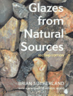 Glazes from Natural Sources : A Working Handbook for Potters - Brian Sutherland