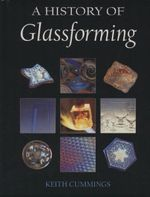 History of Glassforming - Keith Cummings
