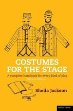 Costumes for the Stage : A Complete Handbook for Every Kind of Play - Sheila Jackson