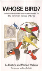 Whose Bird? : Men and Women Commemorated in the Common Names of Birds - Bo Beolens