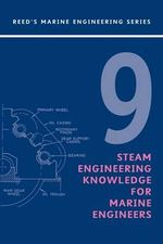 Reeds Vol 9 : Steam Engineering Knowledge for Marine Engineers - Thomas D. Morton