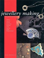 Basic Jewellery Making Techniques : From Enamelling and Engraving to Anodising and Mok... - Jinks McGrath