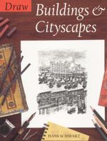 Draw Buildings and Cityscapes - Hans Schwarz