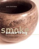Smoke Firing : Contemporary Artists and Approaches - Jane Perryman
