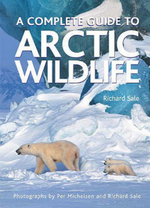 A Complete Guide to Arctic Wildlife : Guide to 30 of the Best Walking Routes - Richard Sale