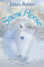 Year 6 : Snow Horse and Other Stories - Joan Aiken