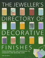 The Jeweller's Directory of Decorative Finishes : From Enamelling and Engraving to Anodising and Mokume Gane - Jinks McGrath